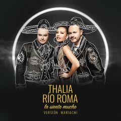Lo Siento Mucho (Versíon Mariachi) - Río Roma, Thalía