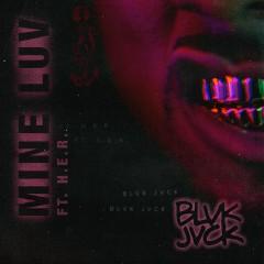 Mine Luv (feat. H.E.R.) - BLVK JVCK, H.E.R.