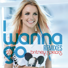 I Wanna Go Remixes - Britney Spears
