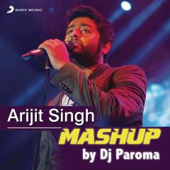 Arijit Singh Mashup (By DJ Paroma) - Jeet Gannguli, Sharib Toshi, Arijit Singh