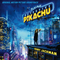 Pokémon Detective Pikachu (Original Motion Picture Soundtrack) - Henry Jackman