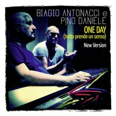 One Day (Tutto prende un senso) (New Version) - Biagio Antonacci,Pino Daniele