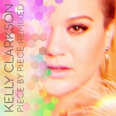 Piece By Piece Remixed - Kelly Clarkson