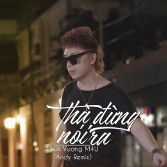 Thà Đừng Nói Ra (Remix) (Single) - Minh Vương M4U