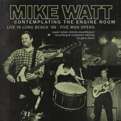 Contemplating the Engine Room' Live in Long Beach '98 - Five Man Opera - Mike Watt