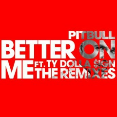 Better On Me (The Remixes) - Pitbull, Ty Dolla $ign