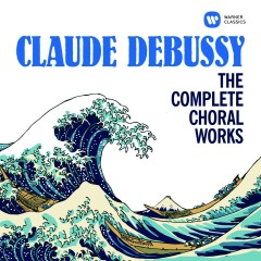 Debussy: The Complete Choral Works - Various Artists