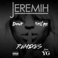 Don't Tell 'Em (Remixes) - Jeremih, YG