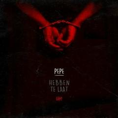 Hebben te laat - Pepe