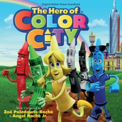 The Hero Of Color City (Original Motion Picture Soundtrack) - Zoë Poledouris-Roché, Angel Roché Jr.