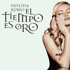 El Tiempo Es Oro - Paulina Rubio
