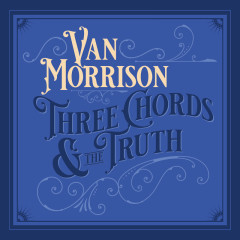 Three Chords And The Truth - Van Morrison