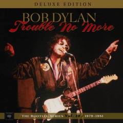 Trouble No More: The Bootleg Series, Vol. 13 / 1979-1981 (Deluxe Edition) - Bob Dylan