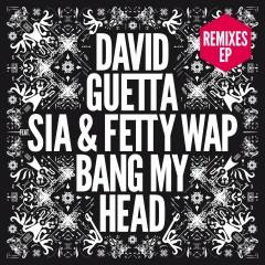 Bang My Head (feat. Sia & Fetty Wap) [Remixes EP] - David Guetta, Fetty Wap, Sia