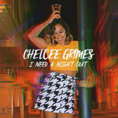 I Need a Night Out - Chelcee Grimes