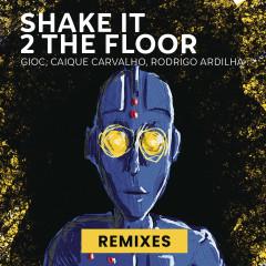 Shake It 2 The Floor (Remixes) - Rodrigo Ardilha, GIOC, Caique Carvalho