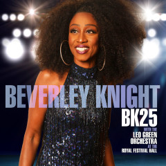 BK25: Beverley Knight (with The Leo Green Orchestra) [At the Royal Festival Hall] - Beverley Knight, The Leo Green Orchestra