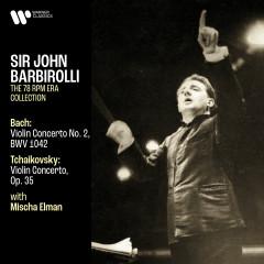 Bach: Violin Concerto, BWV 1042 - Tchaikovsky: Violin Concerto, Op. 35 - Sir John Barbirolli, Mischa Elman