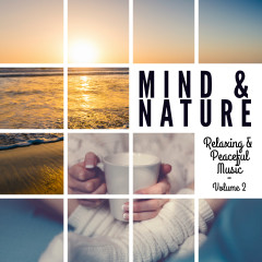 Mind & Nature: Relaxing and Peaceful Music, Vol. 2 - Various Artists