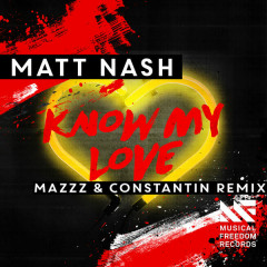 Know My Love (MazZz & Constantin Remix) - Matt Nash