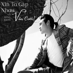 Xin Ta Gặp Nhau Vẫn Cười! (Single) - Võ Đăng Khoa