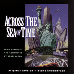 ACROSS THE SEA OF TIME  ORIGINAL MOTION PICTURE SOUNDTRACK - John Barry