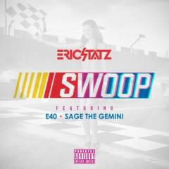 Swoop (Remixes) - EricStatz, E-40, Sage The Gemini