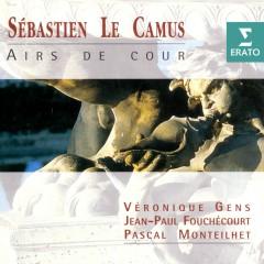 Sébastien Le Camus: Airs de cour - Veronique Gens, Jean Paul Fouchecourt, Pascal Monteilhet