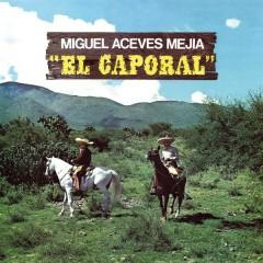 El Caporal - Miguel Aceves Mejía