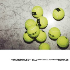 Hundred Miles (Remixes) - Yall,Gabriela Richardson