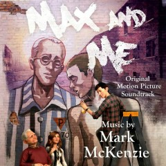 Max and Me (Original Motion Picture Score) - Mark McKenzie