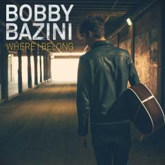 Where I Belong - Bobby Bazini