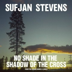 No Shade in the Shadow of The Cross - Sufjan Stevens