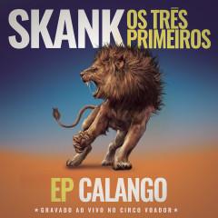 Skank, Os Três Primeiros - EP Calango (Gravado ao Vivo no Circo Voador) - Skank