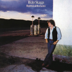 Highways And Heartaches - Ricky Skaggs