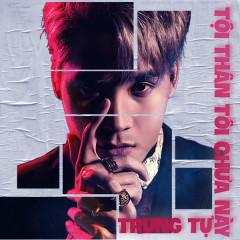 Tội Thân Tôi Chưa Này (Single) - Trung Tự