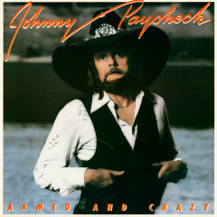 Armed and Crazy (Expanded Edition) - Johnny Paycheck