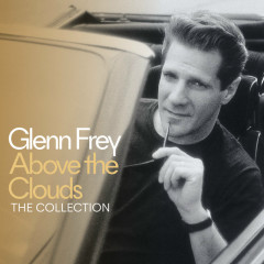 Above The Clouds - The Collection (Deluxe) - Glenn Frey
