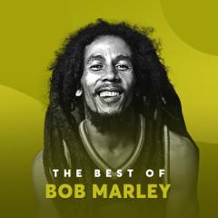 Những Bài Hát Hay Nhất Của Bob Marley - Bob Marley, The Wailers