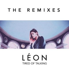 Tired of Talking (Remixes) - Leon