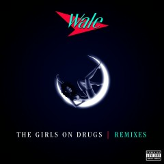 The Girls on Drugs (Remixes EP) - Wale