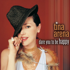 Dare You To Be Happy - Tina Arena