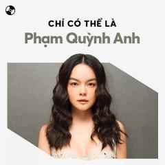Chỉ Có Thể Là Phạm Quỳnh Anh - Phạm Quỳnh Anh