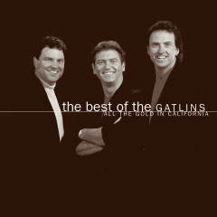 The Best Of The Gatlins:  All The Gold In California - Larry Gatlin, The Gatlin Brothers
