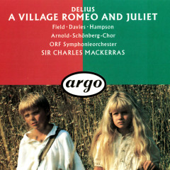 Delius: A Village Romeo and Juliet - Sir Charles Mackerras, Helen Field, Arthur Davies, Thomas Hampson, Barry Mora