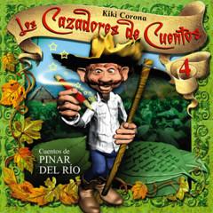 Los Cazadores de Cuentos, Vol. 4: Cuentos de Pinar del Río (Remasterizado) - Kiki Corona