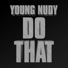 Do That (Single) - Young Nudy