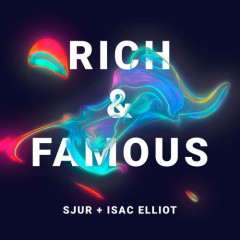 Rich & Famous (Single) - SJUR, Isac Elliot