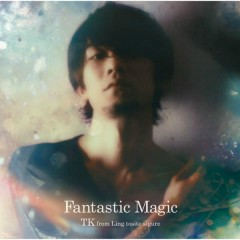 Fantastic Magic - TK from Ling Tosite Sigure