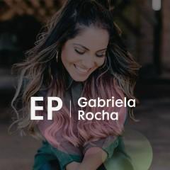 EP Gabriela Rocha - Gabriela Rocha